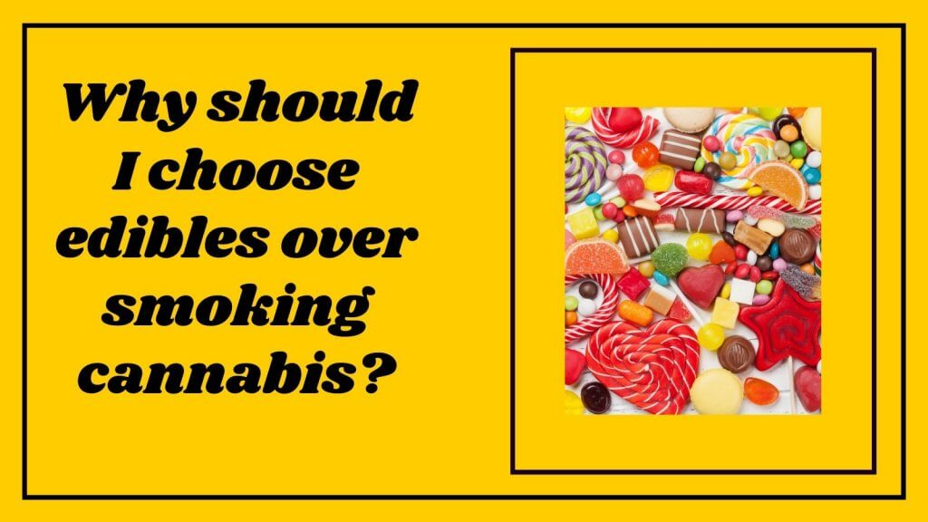 Why should I choose edibles over smoking cannabis